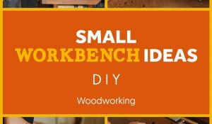 Small Workbench Ideas - Need To Know